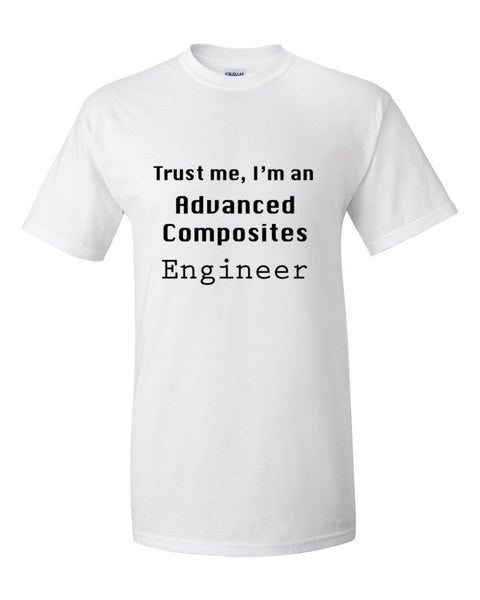 Trust me, I'm an Advanced Composites Engineer Short sleeve t-shirt