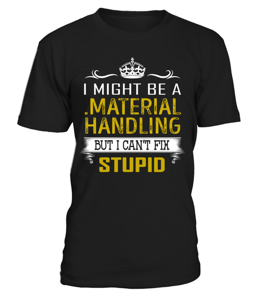 .Material Handling - Can't Fix Stupid
