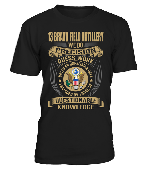13 Bravo Field Artillery - We Do Precision Guess Work