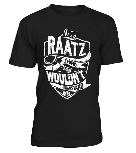 It's a RAATZ Thing You Wouldn't Understand Last Name T-Shirt