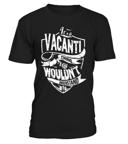 It's a VACANTI Thing You Wouldn't Understand Last Name T-Shirt