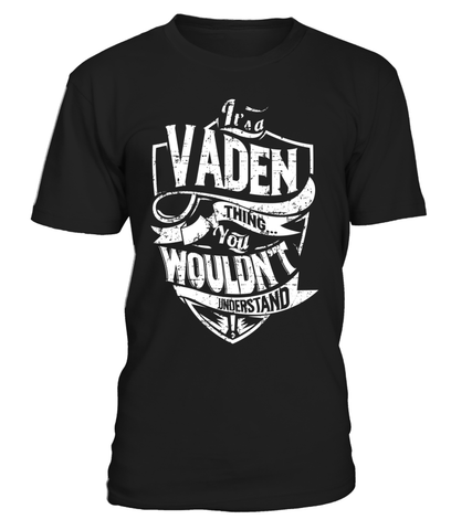 It's a VADEN Thing You Wouldn't Understand Last Name T-Shirt