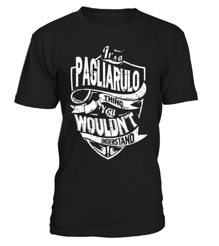It's a PAGLIARULO Thing You Wouldn't Understand Last Name T-Shirt