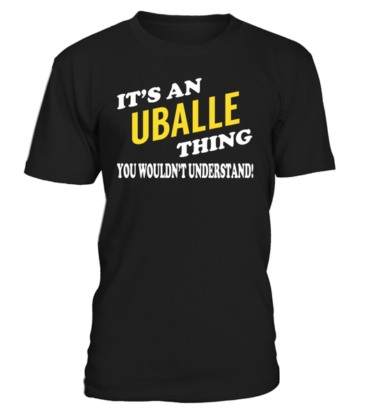 It's an UBALLE Thing Name Shirts