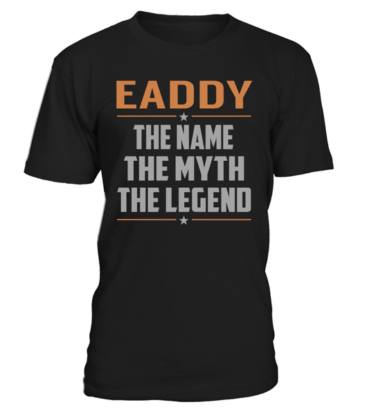 EADDY The Name The Myth The Legend Last Name T-Shirt