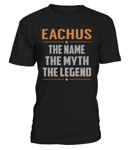 EACHUS The Name The Myth The Legend Last Name T-Shirt