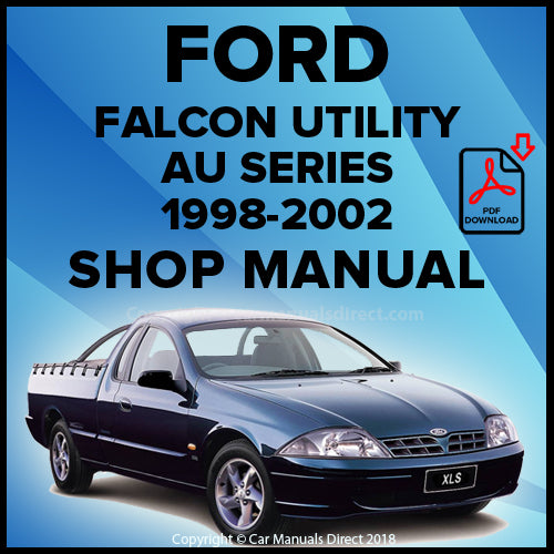 Ford Falcon Utility AU, Falcon XL Utility AU, Falcon XL Tradesman Utility AU, Falcon XLS Utility AU, Falcon Sport Edition XLS Utility AU, Falcon Marlin XLS Utility AU, Falcon XR6 AU Utility, Falcon XR6 Pursuit Utility AU, Falcon XR8 Utility AU Series 1998-2002 Workshop Manual | carmanualsdirect