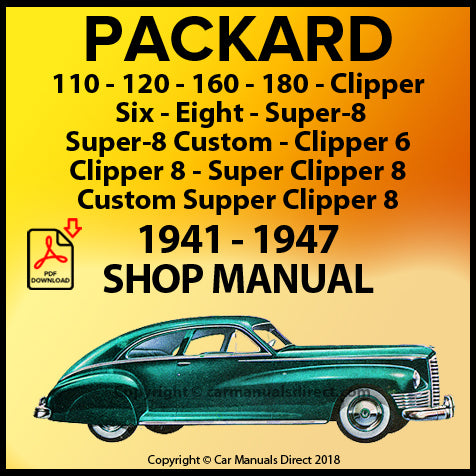 Packard 110, 120, 160, 180, Clipper, Six, Eight, Super-8, Super-8 Custom, Clipper 6, Clipper 8, Super Clipper 8, Custom Supper Clipper 8 1941-1947 Shop Manual | carmanualsdirect
