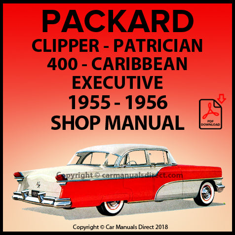 Packard Clipper Deluxe Sedan | Clipper Super Sedan | Clipper Super Hardtop | Clipper Super Panama | Clipper Custom Sedan | Clipper Custom Hardtop | Clipper Custom Constellation | Excecutive Sedan | Excecutive Hardtop | 400 Sedan | 400 Hardtop | Caribbean | Caribbean Hardtop | Caribbean Convertible | Patrician Sedan | 1955-1956 | Shop Manual | carmanualsdirect