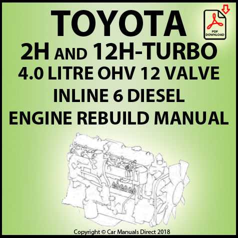 Toyota 2H & 12H-T 4.0 Litre OHV Inline 6 Cylinder Diesel Engine Rebuild Shop Manual | carmanualsdirect