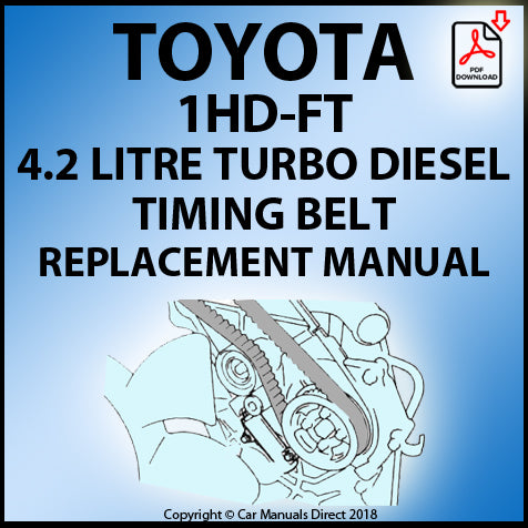 Toyota 1HD-FT 4.2 Litre 6 Cylinder Turbo Diesel Timing Belt Replacement Manual | carmanualsdirect