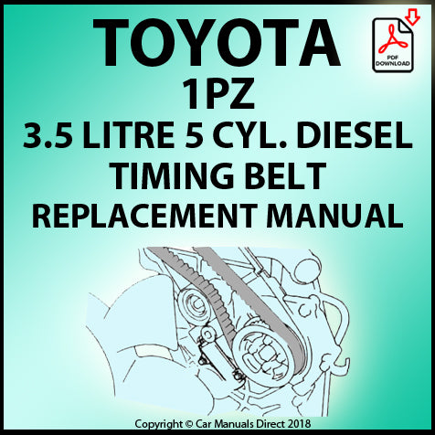 Toyota 1PZ 3.5 Litre 5 Cylinder Diesel Timing Belt Replacement Manual | carmanualsdirect