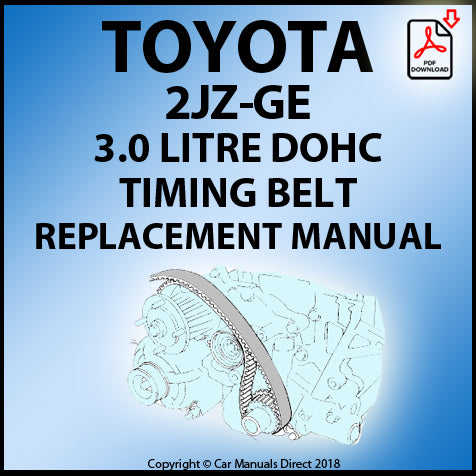 Toyota 2JZ-GE 3.0 Litre DOHC Inline 6 Timing Belt Replacement Shop Manual | carmanualsdirect