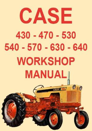 CASE 430, 470, 530, 540, 570, 630, 640 Tractor Workshop Manual