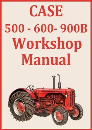 CASE 500, 600, 900B Tractor Shop Manual