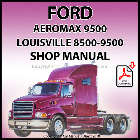 Ford Aeromax 9500, Louisville 8500 and Louisville 9500 Shop Manual. | carmanualsdirect