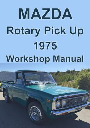 MAZDA Rotary Pick Up 1975 Workshop Manual