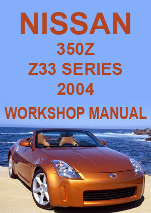 NISSAN 350 Z Z33 Series Coupe & Roadster 2004 Workshop Manual