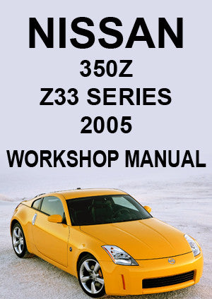 NISSAN 350 Z Z33 Series Coupe & Roadster 2005 Workshop Manual