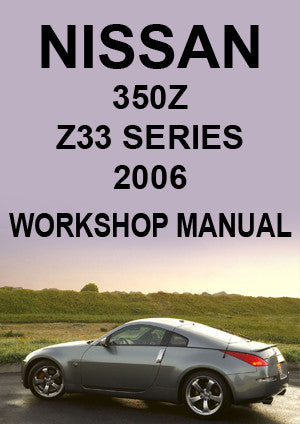 NISSAN 350 Z Z33 Series Coupe & Roadster 2006 Workshop Manual