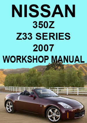 NISSAN 350 Z Z33 Series Coupe & Roadster 2007 Workshop Manual