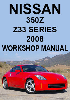 NISSAN 350 Z Z33 Series Coupe & Roadster 2008 Workshop Manual