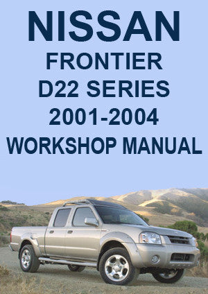 NISSAN Frontier D22 Series 2001-2004 Workshop Manual