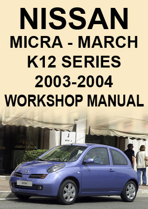 NISSAN Micra & March K12 Series 2003-2004 Workshop Manual