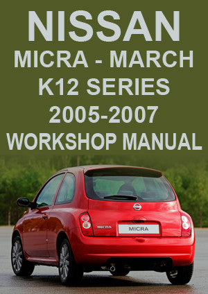 NISSAN Micra & March K12 Series 2005-2007 Workshop Manual