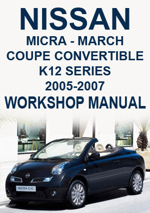 NISSAN Micra & March Coupe Convertible K12 Series 2005-2007 Workshop Manual