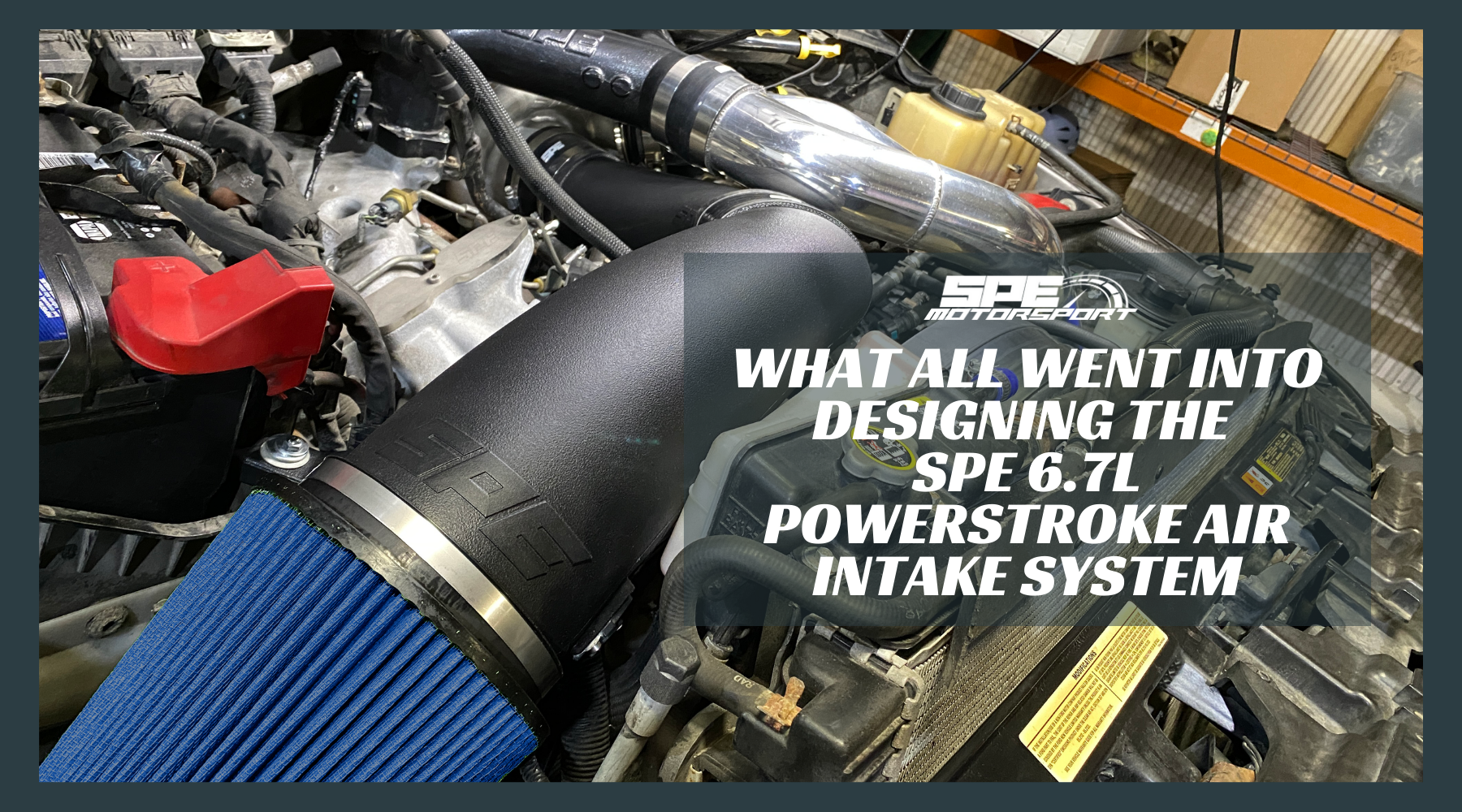What All Went Into Designing the SPE 6.7L Powerstroke Air Intake System