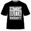 STRAIGHT OUTTA WARRANTY T-SHIRT