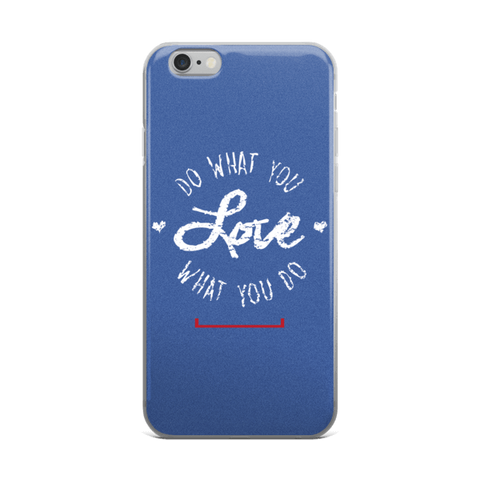 Do What You Love iPhone 6/6s, 6 Plus, 6s Plus Case