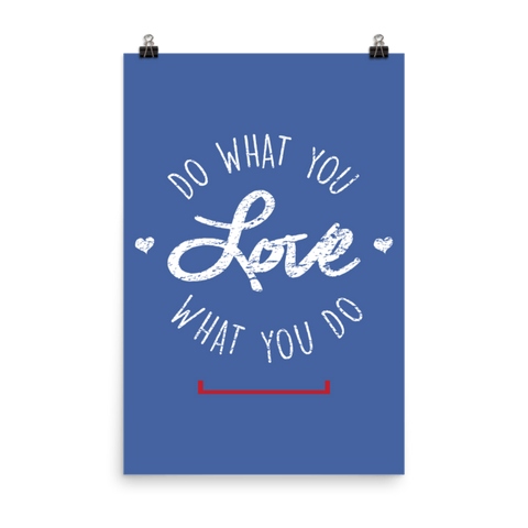 Do What You Love. Love What You Do. Matte Paper Poster