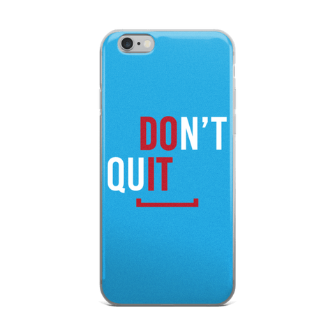 Don't Quit iPhone 6/6s, 6 Plus, 6s Plus Case