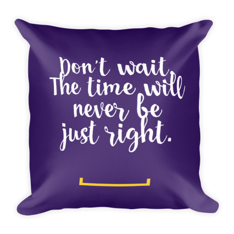 Don't Wait Pillow