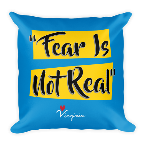 Fear Is Not Real Pillow