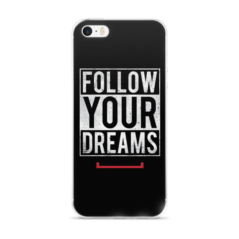 Follow Your Dreams iPhone 5/5s/Se, 6/6s, 6/6s Plus Case