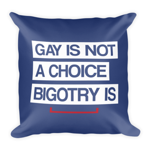 Gay is Not a Choice LGBT Pillow