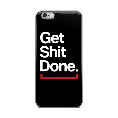 Get Shit Done iPhone 6/6s, 6 Plus, 6s Plus Case