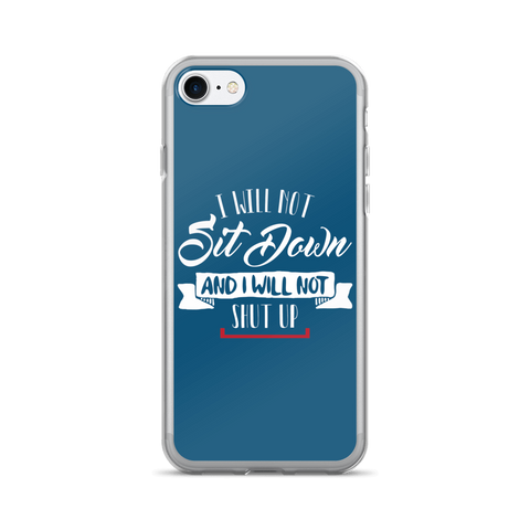 I Will Not Sit Down and I Will Not Shut Up iPhone 7/7 Plus Case