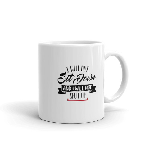 I Will Not Sit Down and I Will Not Shut Up Mug