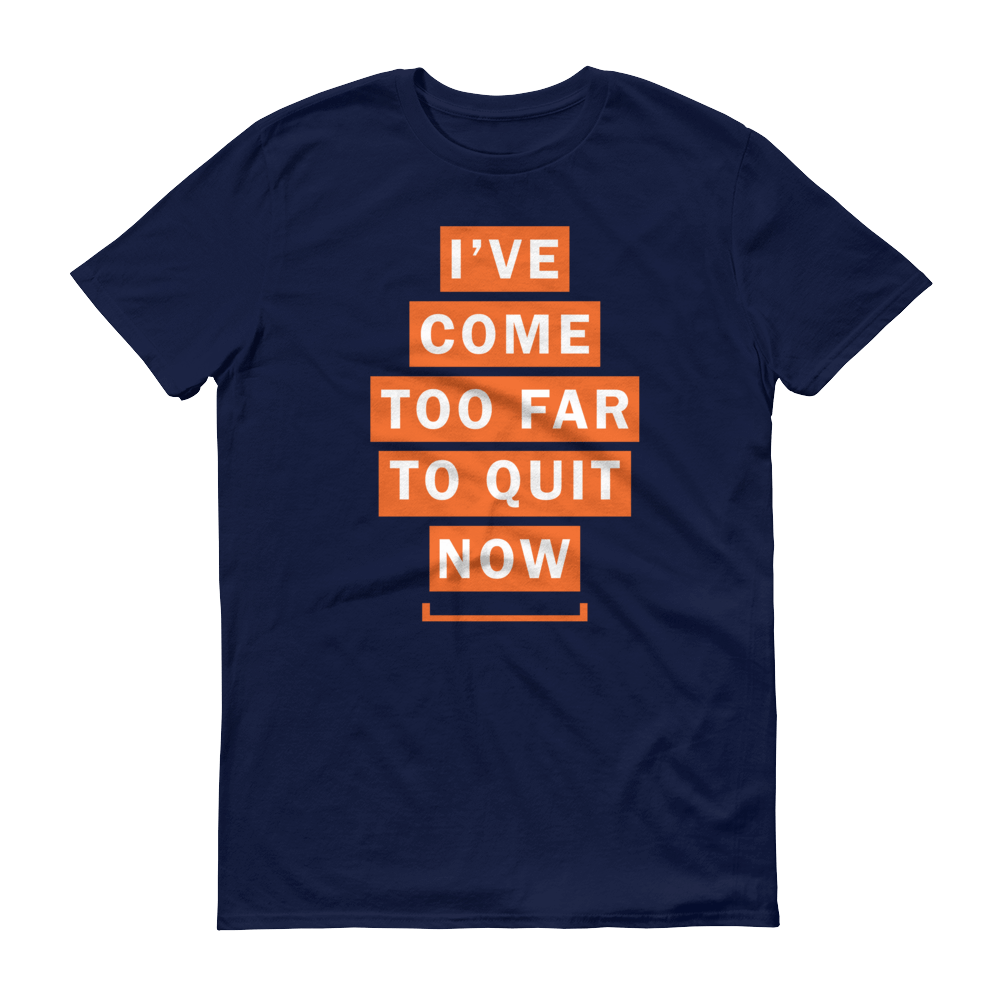 Men's I've Come Too Far To Quit Tshirt
