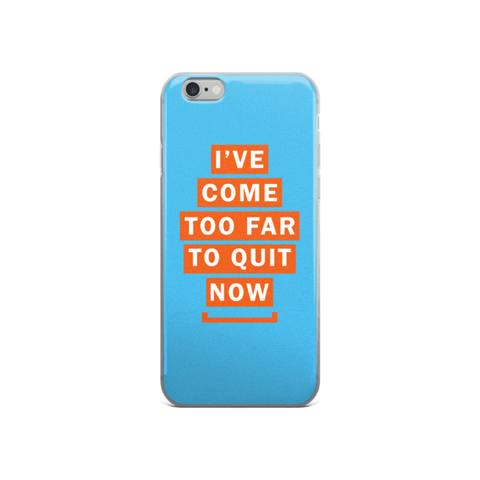 Too Far To Quit iPhone 6/6s, 6 Plus, 6s Plus Case