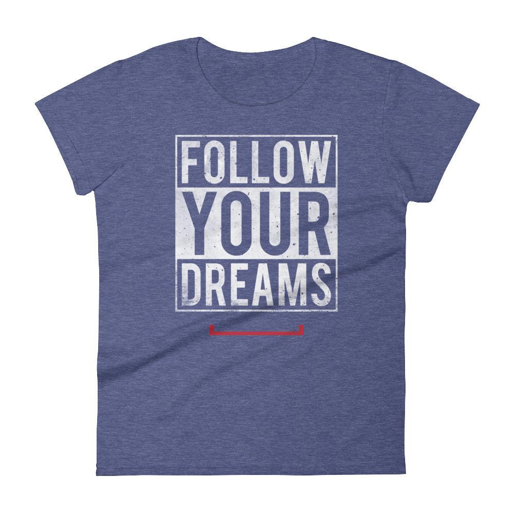 Women's Follow Your Dreams Tshirt