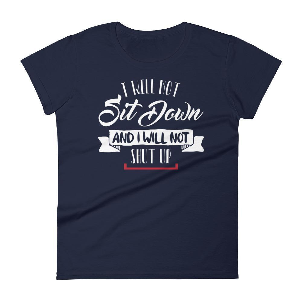 Women's I Will Not Sit Down and I Will Not Shut Up Tshirt