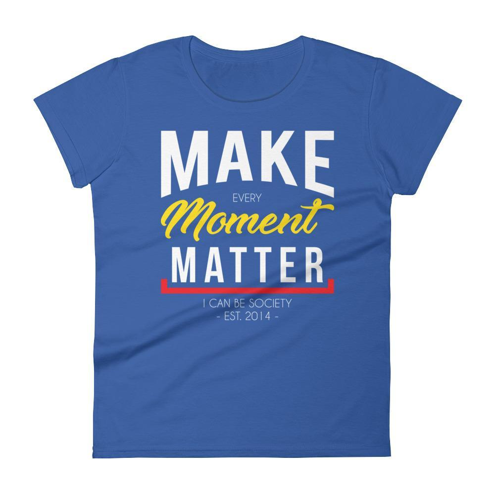 Women's Make Every Moment Matter Tshirt