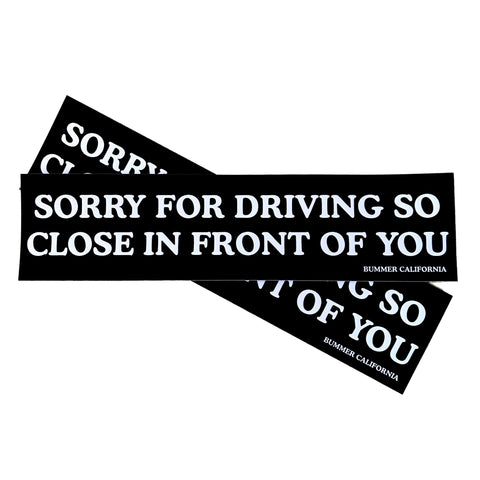 SORRY FOR DRIVING SO CLOSE IN FRONT OF YOU - BUMPER STICKER