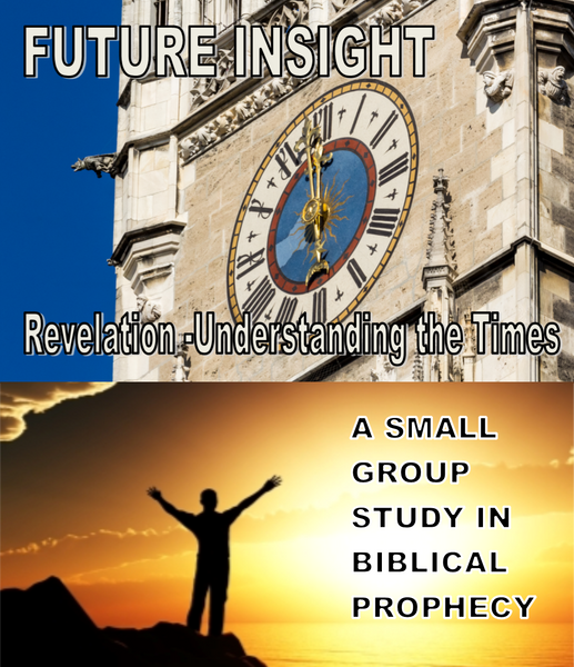 E - FUTURE INSIGHT - A Look Into Bible Prophecy