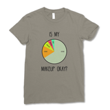 Is My Makeup Okay? Women's T-Shirt
